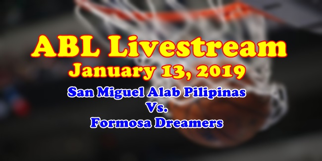 ABL Livestream January 13, 2019 San Miguel Alab Pilipinas Vs Formosa Dreamers