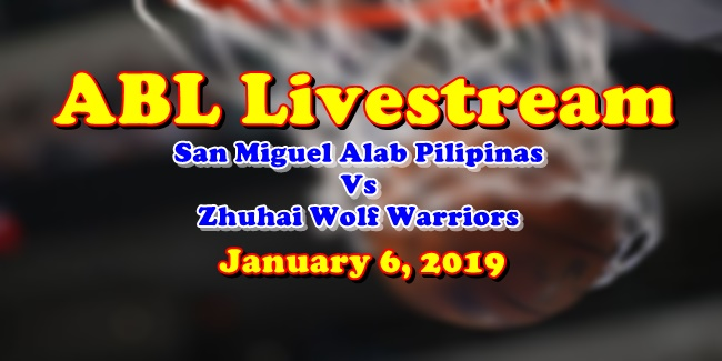 ABL Livestream January 6, 2019 San Miguel Alab Pilipinas Vs Zhuhai Wolf Warriors