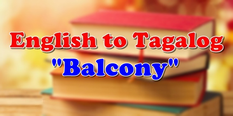 English To Tagalog Balcony