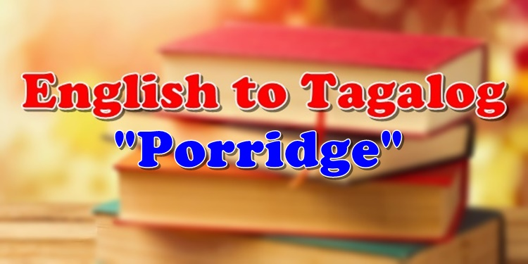 English To Tagalog Porridge