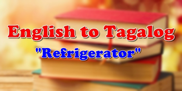 English To Tagalog Refrigerator