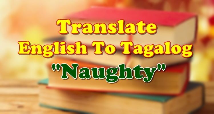 Translate English To Tagalog Naughty