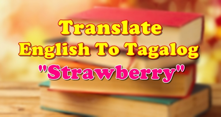Translate English To Tagalog Strawberry