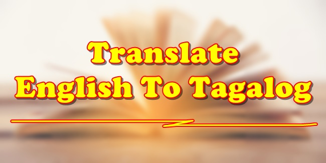 Translate English To Tagalog Tagalog Translator Filipino Translation
