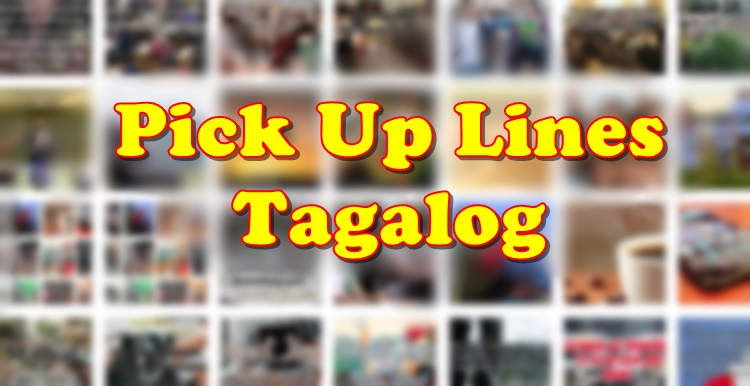 PICK UP LINES TAGALOG: 25+ Examples Of Tagalog Pick Up Lines