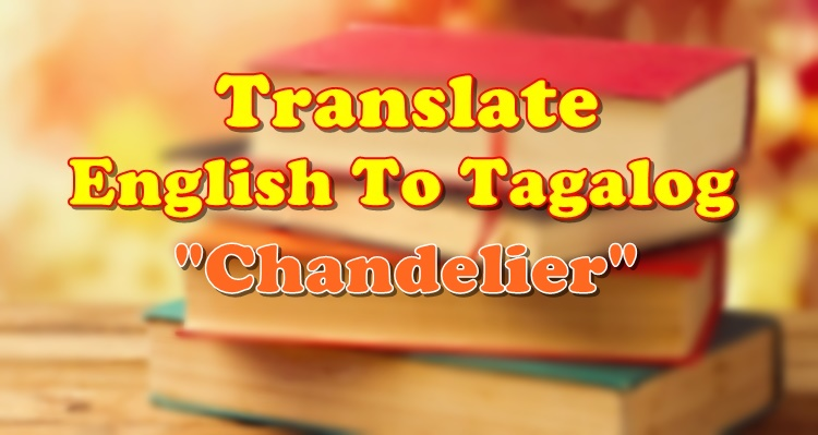Translate English To Tagalog Chandelier