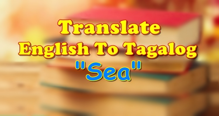 Translate English To Tagalog Sea