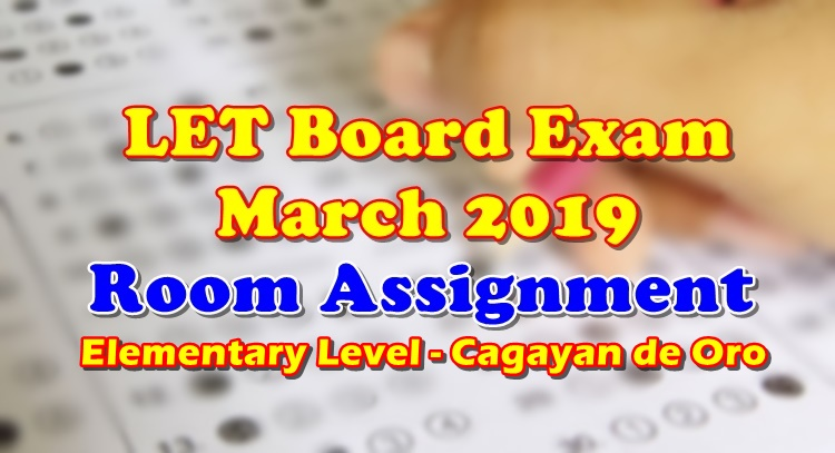 LET Board Exam March 2019 Room Assignment Elementary Level Cagayan de Oro