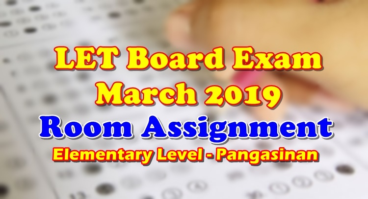 LET Board Exam March 2019 Room Assignment Elementary Level Pangasinan