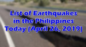 EARTHQUAKES: List of Quakes That Hit Philippines Today (April 26, 2019)
