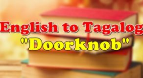 "TRANSLATE ENGLISH TO TAGALOG: English To Tagalog Of ""Doorknob"""