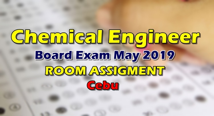 Chemical Engineer Board Exam May 2019 Room Assignment Cebu