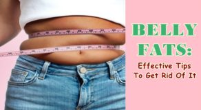 BELLY FATS: Effective Tips & Ways To Get Rid Of Belly Fats