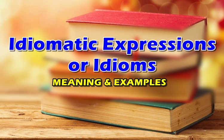 IDIOMS / IDIOMATIC EXPRESSIONS - Its Meaning & Examples
