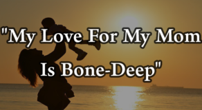 """My Love For My Mom Is Bone-Deep"" 