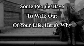 Some People Have To Walk Out Of Your Life, Here's Why