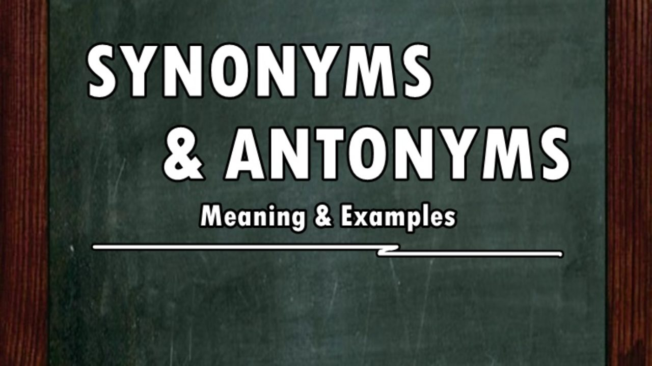 SYNONYMS & ANTONYMS - Their Meaning & Examples | English