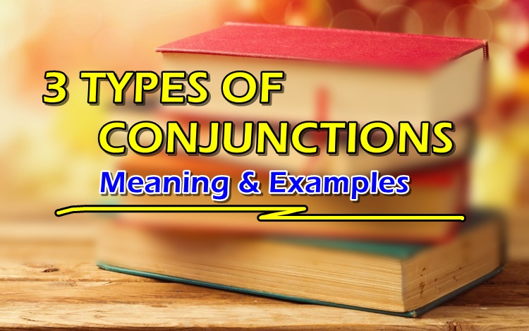 TYPES OF CONJUNCTION - 3 Types of Conjunctions & Their Examples