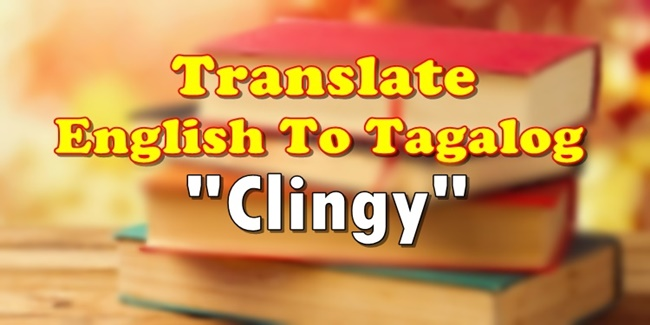 Clingy in Tagalog