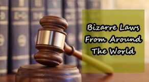 RARE FACTS – Here Are Some Bizarre Laws From Around The World