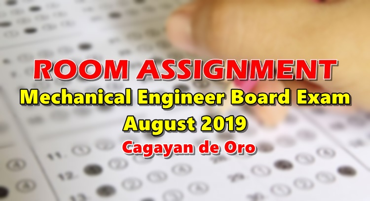 Room Assignment Mechanical Engineer Board Exam August 2019 Cagayan de Oro