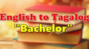 "TRANSLATE ENGLISH TO TAGALOG – ""Bachelor"""