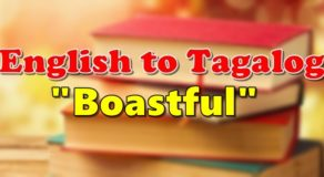 "TRANSLATE ENGLISH TO TAGALOG – ""Boastful"""