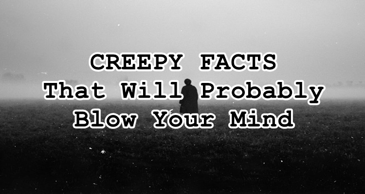Creepy Facts