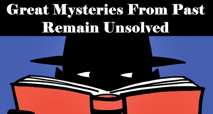 HISTORICAL MYSTERIES - Great Mysteries From Past Remain ...