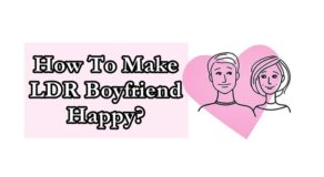 RELATIONSHIP TIPS – How To Make LDR Boyfriend Happy?