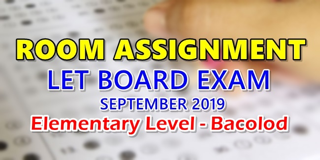 Room Assignment LET Board Exam September 2019 Elementary Level - Bacolod