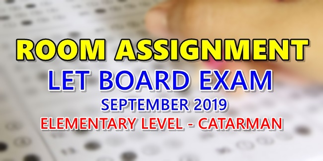 Room Assignment LET Board Exam September 2019 Elementary Level Catarman