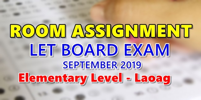 Room Assignment LET Board Exam September 2019 Elementary Level Laoag