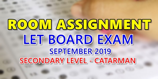 Room Assignment LET Board Exam September 2019 Secondary Level Catarman