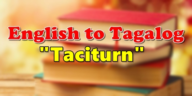 Translate English To Tagalog Taciturn