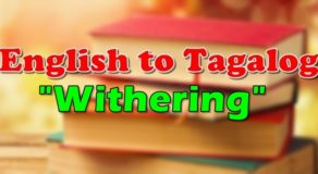 "TRANSLATE ENGLISH TO TAGALOG – ""Withering"""