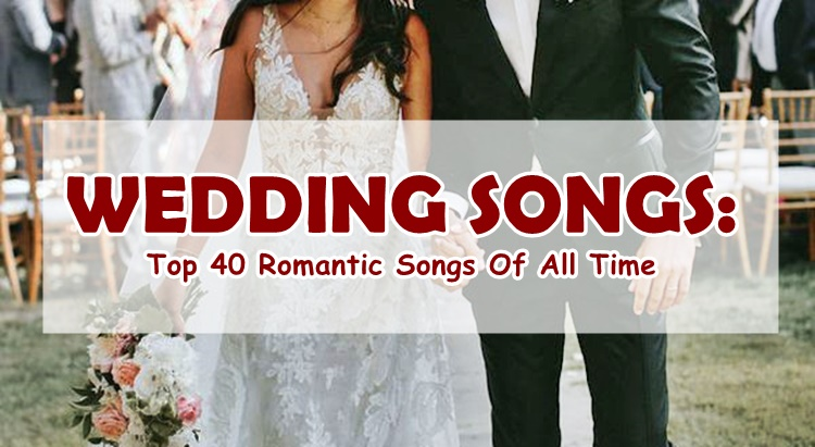 Wedding Songs: Top 40 Romantic Songs Of All Time