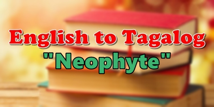 Tagalog Translator of English word Neophyte