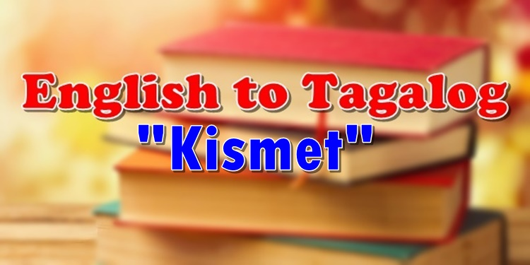 Translate English To Tagalog Kismet