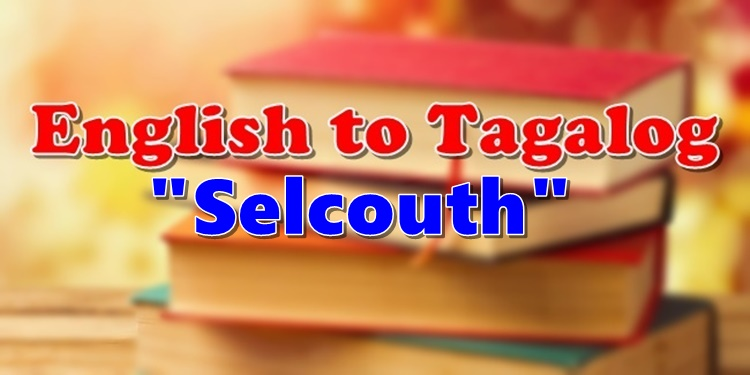 Translate English To Tagalog Selcouth