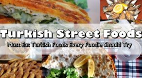 Turkish Street Foods – Must Eat Turkish Foods Every Foodie Should Try