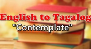 "TRANSLATE ENGLISH TO TAGALOG – ""Contemplate"""