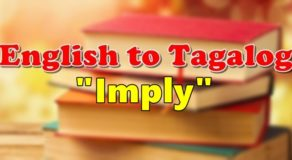 "TRANSLATE ENGLISH TO TAGALOG – ""Imply"""