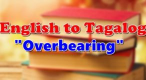 "TRANSLATE ENGLISH TO TAGALOG – ""Overbearing"""