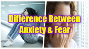 Anxiety And Fear – What Is The Difference Between The Two?