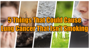 Lung Cancer – 5 Things That Could Cause It Aside From Smoking