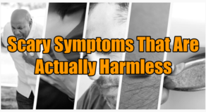 Scary Symptoms – 4 Scary Symptoms That Are Harmless