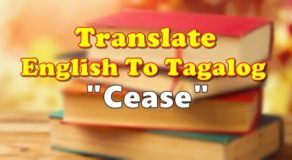"TRANSLATE ENGLISH TO TAGALOG – ""Cease"""