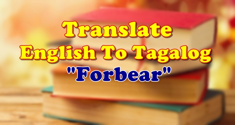 Translate English To Tagalog Forbear