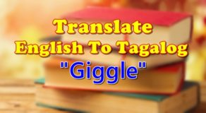 "TRANSLATE ENGLISH TO TAGALOG – ""Giggle"""
